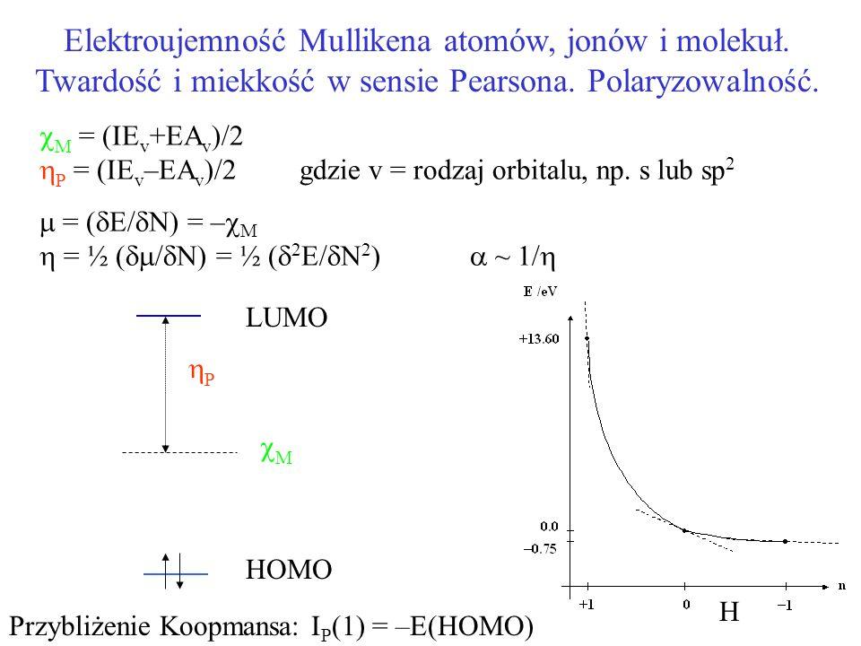 M = (IE v +EA v )/2 P = (IE v –EA v )/2 gdzie v = rodzaj orbitalu, np. s lub sp 2 = ( E/ N) = – M = ½ ( / N) = ½ ( 2 E/ N 2 ) ~ 1/ P LUMO M Przybliżen