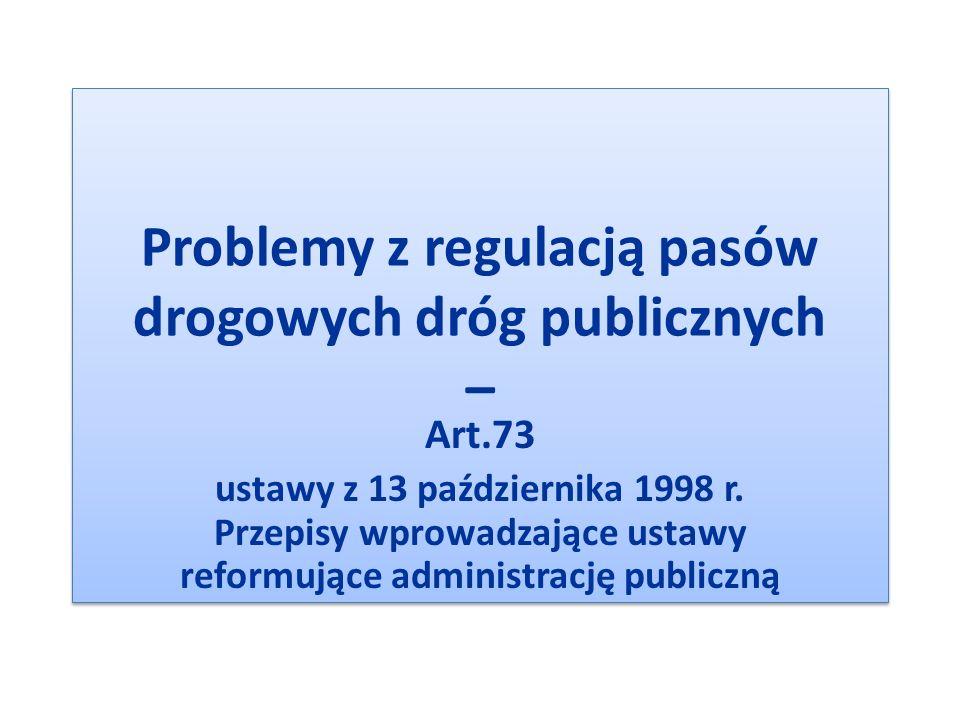 Problemy z regulacją pasów drogowych dróg publicznych – Art.73 ustawy z 13 października 1998 r. Przepisy wprowadzające ustawy reformujące administracj