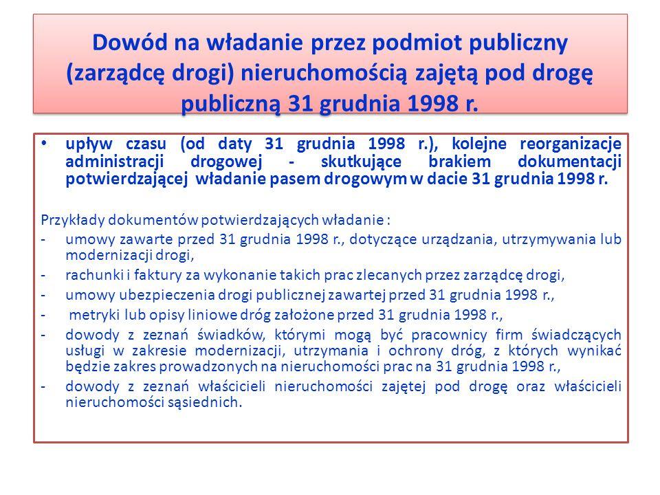 Dowód na władanie przez podmiot publiczny (zarządcę drogi) nieruchomością zajętą pod drogę publiczną 31 grudnia 1998 r. upływ czasu (od daty 31 grudni