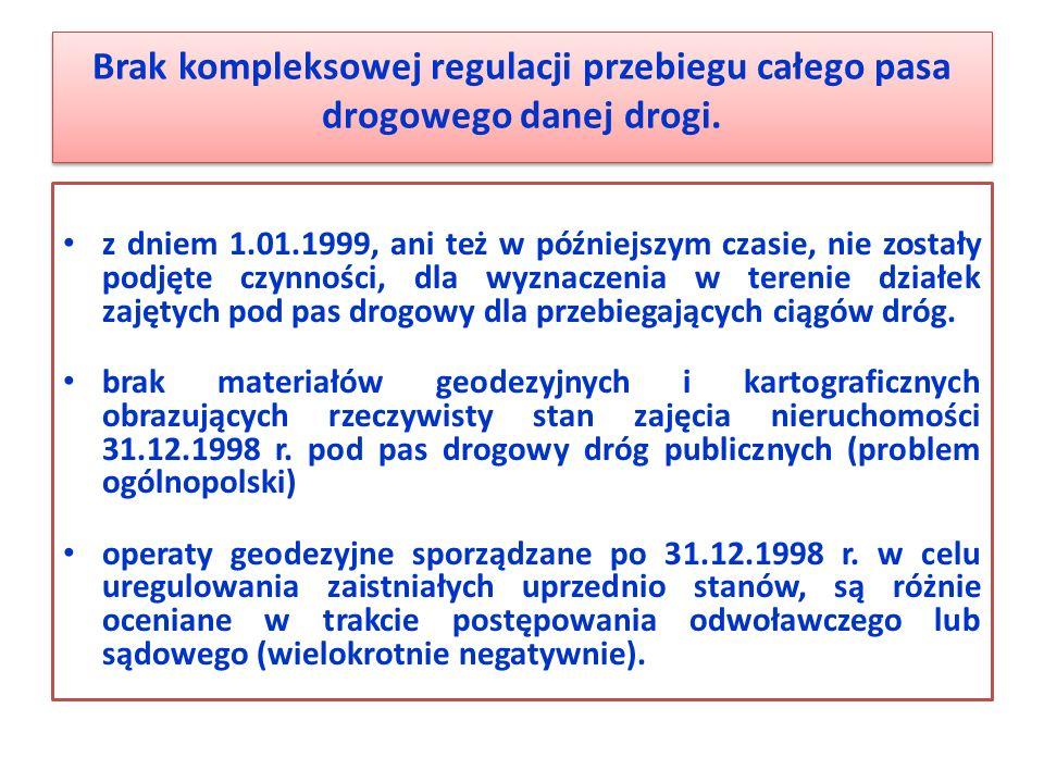 Brak kompleksowej regulacji przebiegu całego pasa drogowego danej drogi. z dniem 1.01.1999, ani też w późniejszym czasie, nie zostały podjęte czynnośc