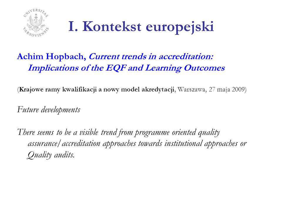 I. Kontekst europejski Achim Hopbach, Current trends in accreditation: Implications of the EQF and Learning Outcomes (Krajowe ramy kwalifikacji a nowy