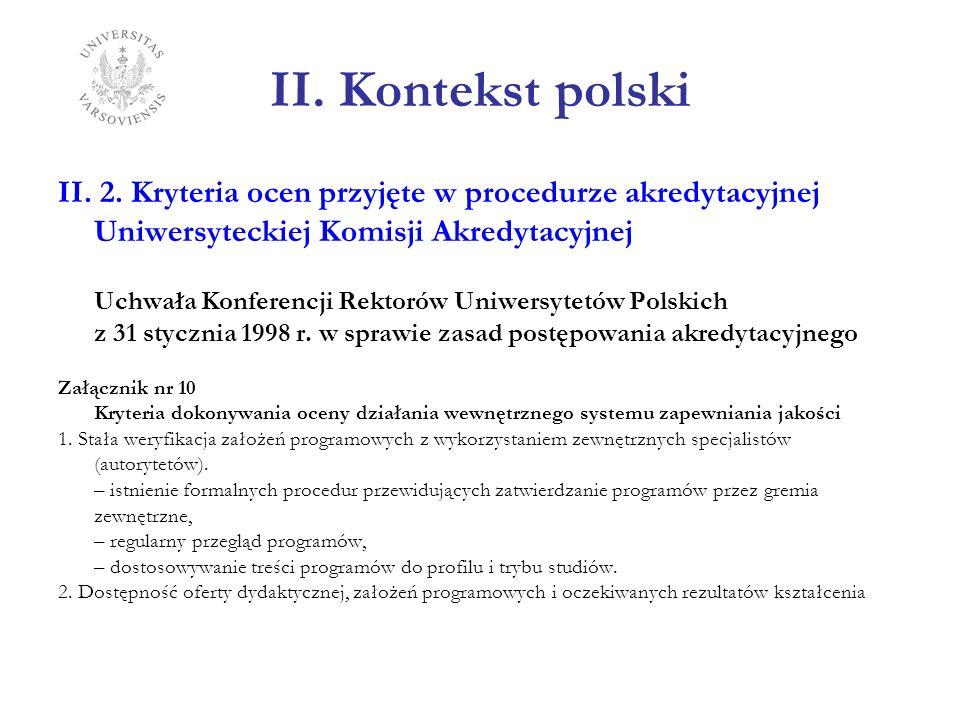 II. Kontekst polski II. 2. Kryteria ocen przyjęte w procedurze akredytacyjnej Uniwersyteckiej Komisji Akredytacyjnej Uchwała Konferencji Rektorów Uniw