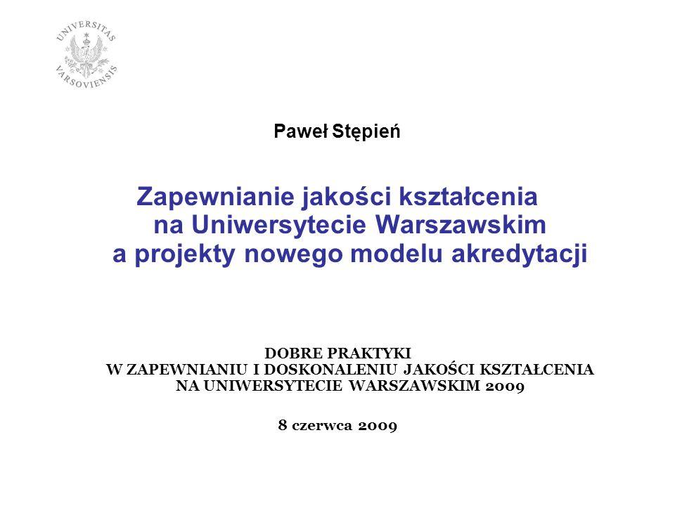 Paweł Stępień Zapewnianie jakości kształcenia na Uniwersytecie Warszawskim a projekty nowego modelu akredytacji DOBRE PRAKTYKI W ZAPEWNIANIU I DOSKONA