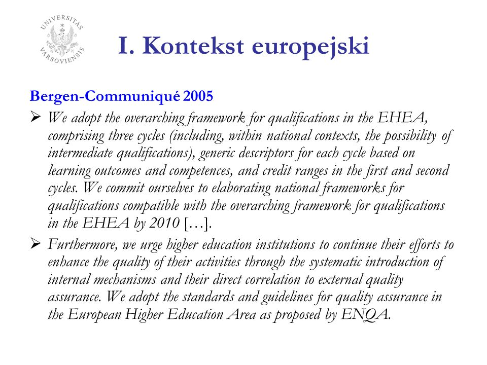 I. Kontekst europejski Bergen-Communiqué 2005 We adopt the overarching framework for qualifications in the EHEA, comprising three cycles (including, w