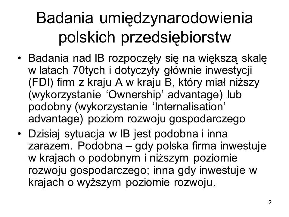 2 Badania umiędzynarodowienia polskich przedsiębiorstw Badania nad IB rozpoczęły się na większą skalę w latach 70tych i dotyczyły głównie inwestycji (