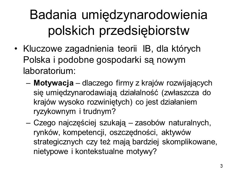 3 Badania umiędzynarodowienia polskich przedsiębiorstw Kluczowe zagadnienia teorii IB, dla których Polska i podobne gospodarki są nowym laboratorium: