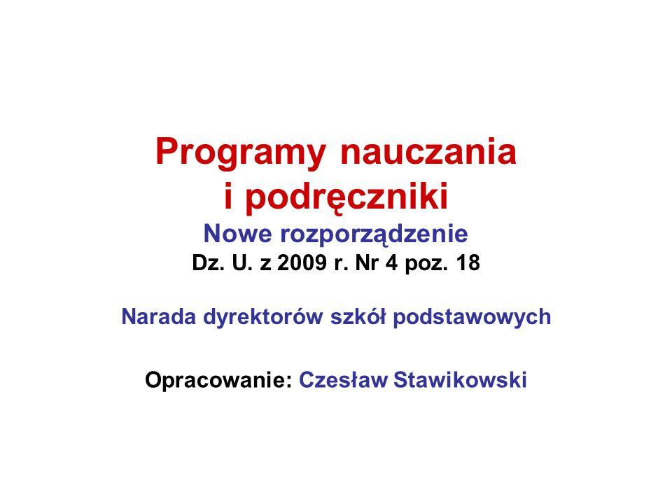 Programy nauczania i podręczniki Nowe rozporządzenie Dz. U. z 2009 r. Nr 4 poz. 18 Narada dyrektorów szkół podstawowych Opracowanie: Czesław Stawikows