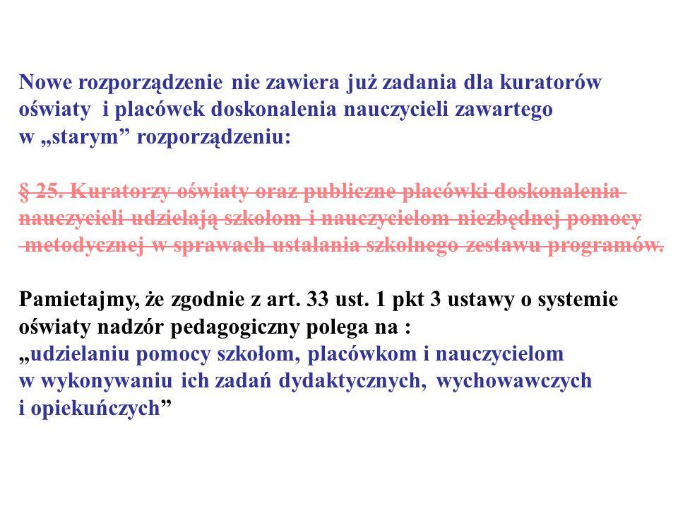 Nowe rozporządzenie nie zawiera już zadania dla kuratorów oświaty i placówek doskonalenia nauczycieli zawartego w starym rozporządzeniu: § 25. Kurator