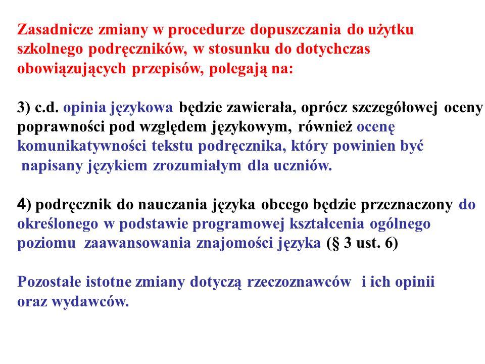 Zasadnicze zmiany w procedurze dopuszczania do użytku szkolnego podręczników, w stosunku do dotychczas obowiązujących przepisów, polegają na: 3) c.d.