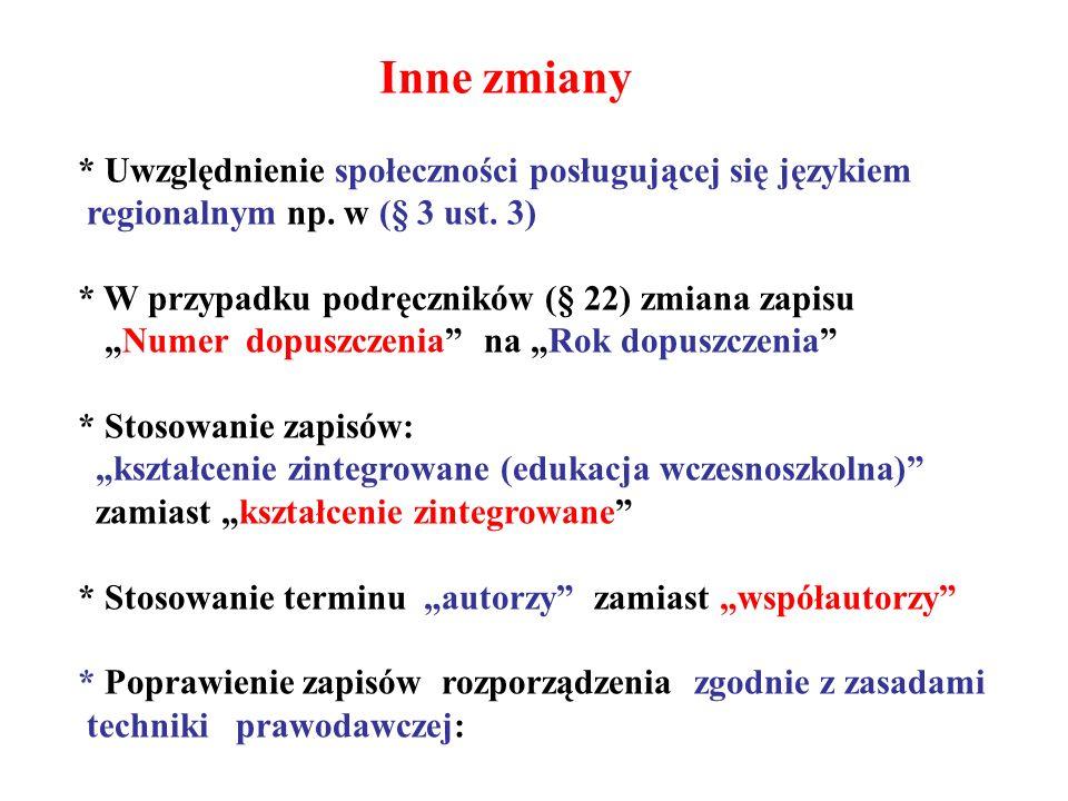 Inne zmiany * Uwzględnienie społeczności posługującej się językiem regionalnym np. w (§ 3 ust. 3) * W przypadku podręczników (§ 22) zmiana zapisu Nume