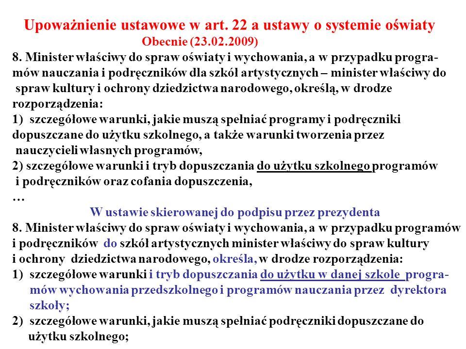 Upoważnienie ustawowe w art. 22 a ustawy o systemie oświaty Obecnie (23.02.2009) 8. Minister właściwy do spraw oświaty i wychowania, a w przypadku pro