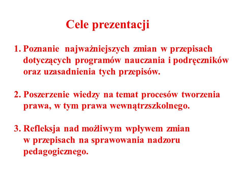 Cele prezentacji 1.Poznanie najważniejszych zmian w przepisach dotyczących programów nauczania i podręczników oraz uzasadnienia tych przepisów. 2. Pos