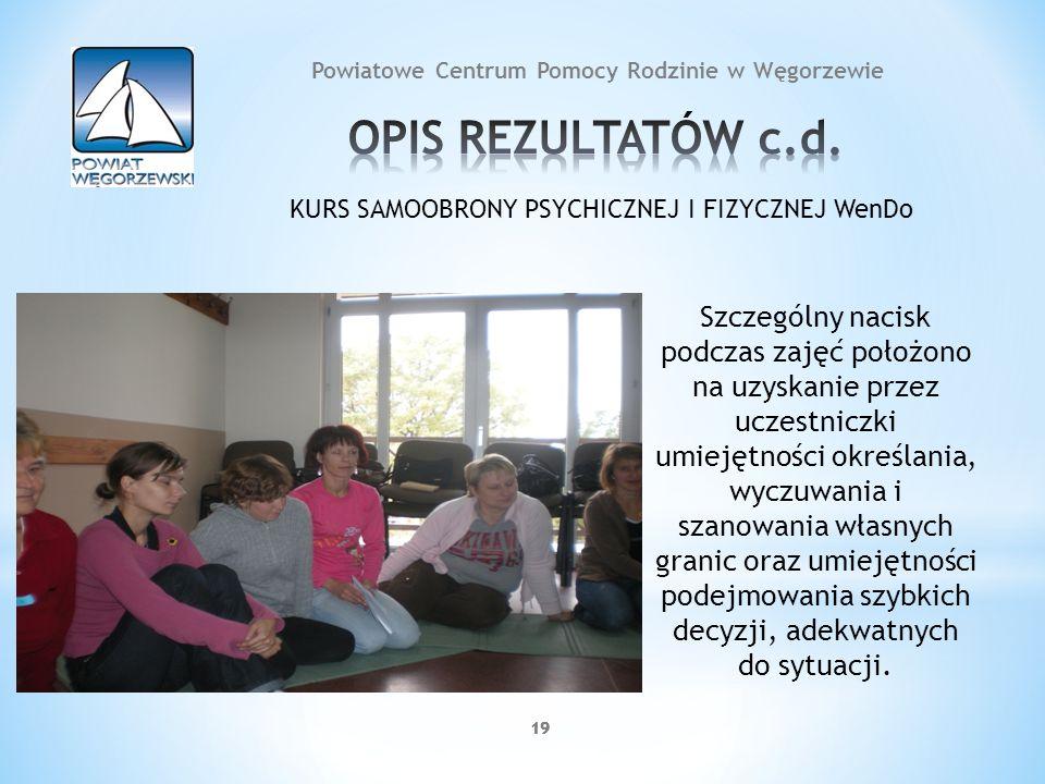 19 Powiatowe Centrum Pomocy Rodzinie w Węgorzewie KURS SAMOOBRONY PSYCHICZNEJ I FIZYCZNEJ WenDo Szczególny nacisk podczas zajęć położono na uzyskanie