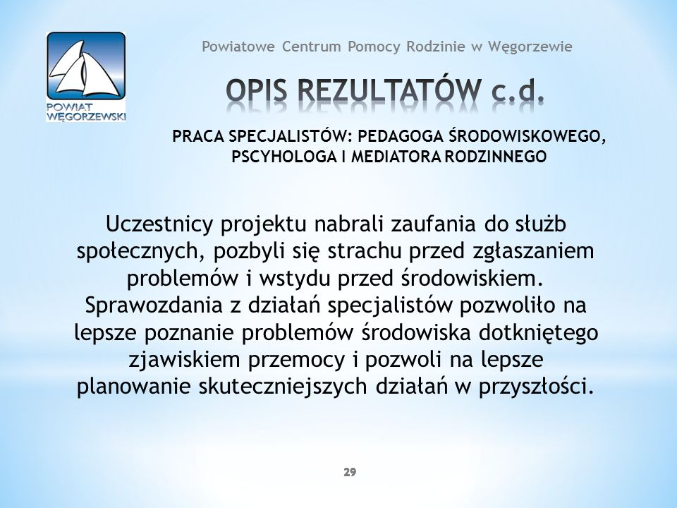 29 Powiatowe Centrum Pomocy Rodzinie w Węgorzewie Uczestnicy projektu nabrali zaufania do służb społecznych, pozbyli się strachu przed zgłaszaniem pro