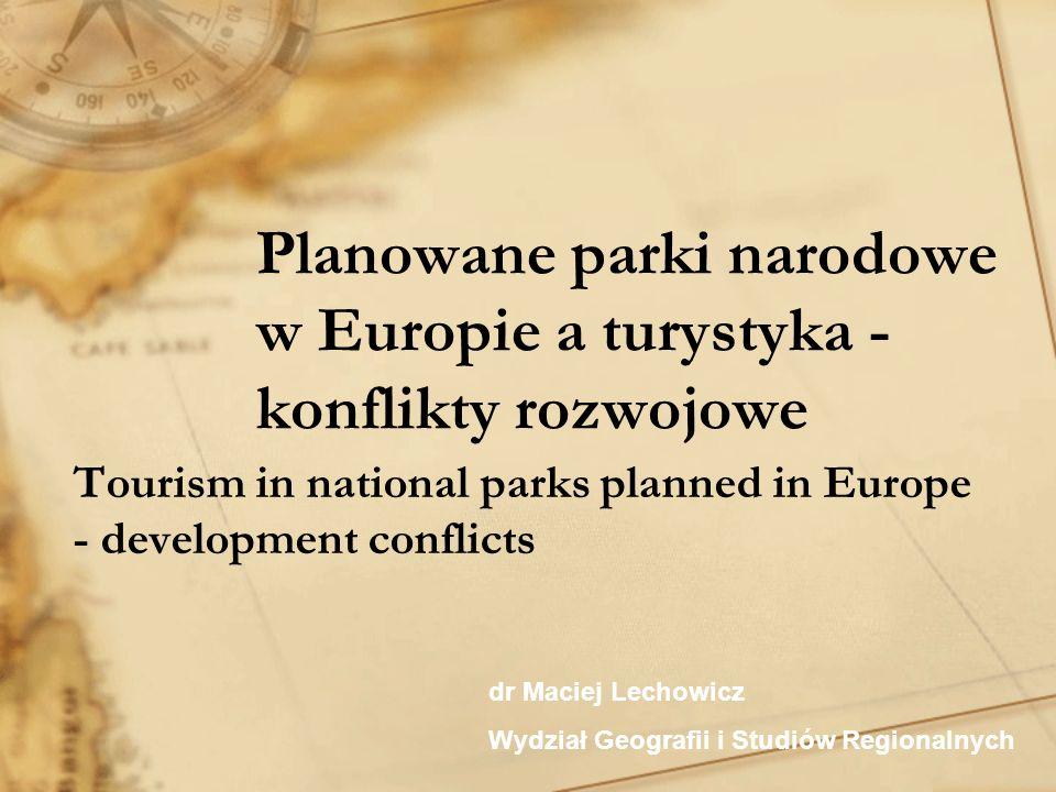 Planowane parki narodowe w Europie a turystyka - konflikty rozwojowe Tourism in national parks planned in Europe - development conflicts dr Maciej Lec