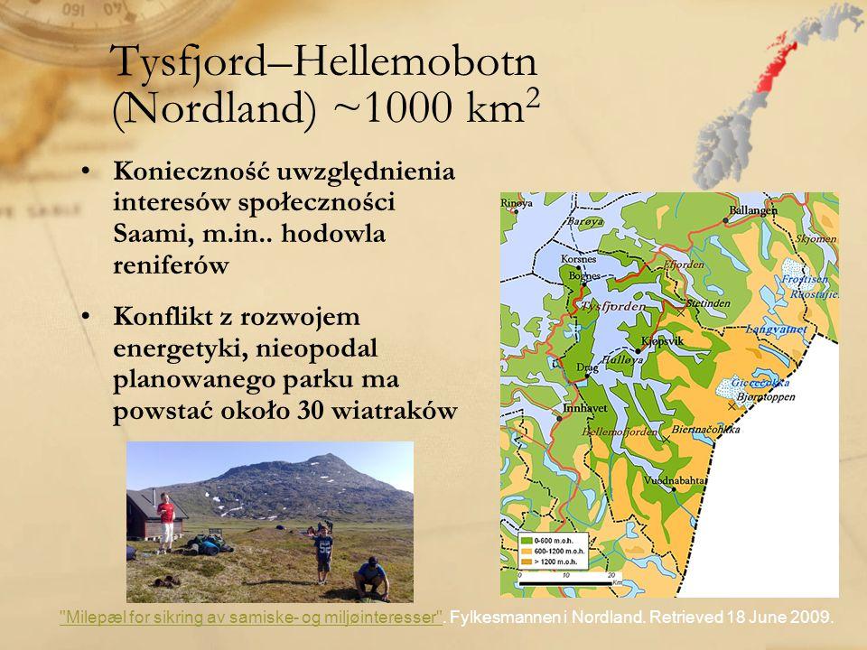 Tysfjord–Hellemobotn (Nordland) ~1000 km 2 Konieczność uwzględnienia interesów społeczności Saami, m.in.. hodowla reniferów Konflikt z rozwojem energe