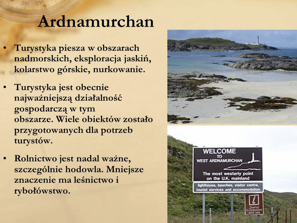 Ardnamurchan Turystyka piesza w obszarach nadmorskich, eksploracja jaskiń, kolarstwo górskie, nurkowanie. Turystyka jest obecnie najważniejszą działal