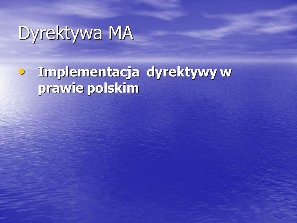 Dyrektywa MA Implementacja dyrektywy w prawie polskim Implementacja dyrektywy w prawie polskim