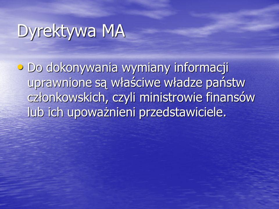 Dyrektywa MA Do dokonywania wymiany informacji uprawnione są właściwe władze państw członkowskich, czyli ministrowie finansów lub ich upoważnieni prze