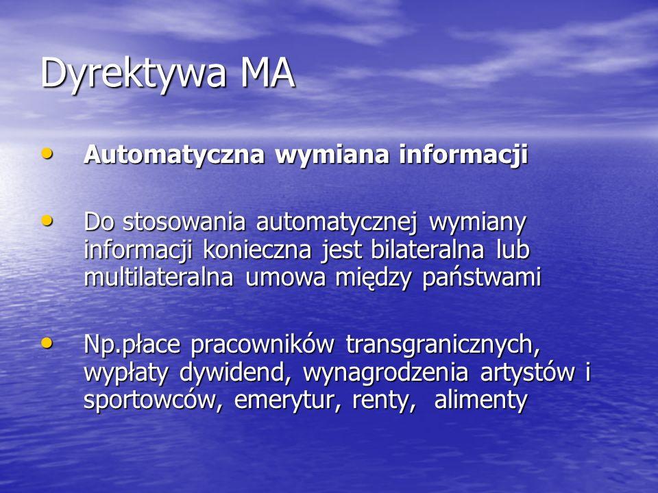 Dyrektywa MA Automatyczna wymiana informacji Automatyczna wymiana informacji Do stosowania automatycznej wymiany informacji konieczna jest bilateralna