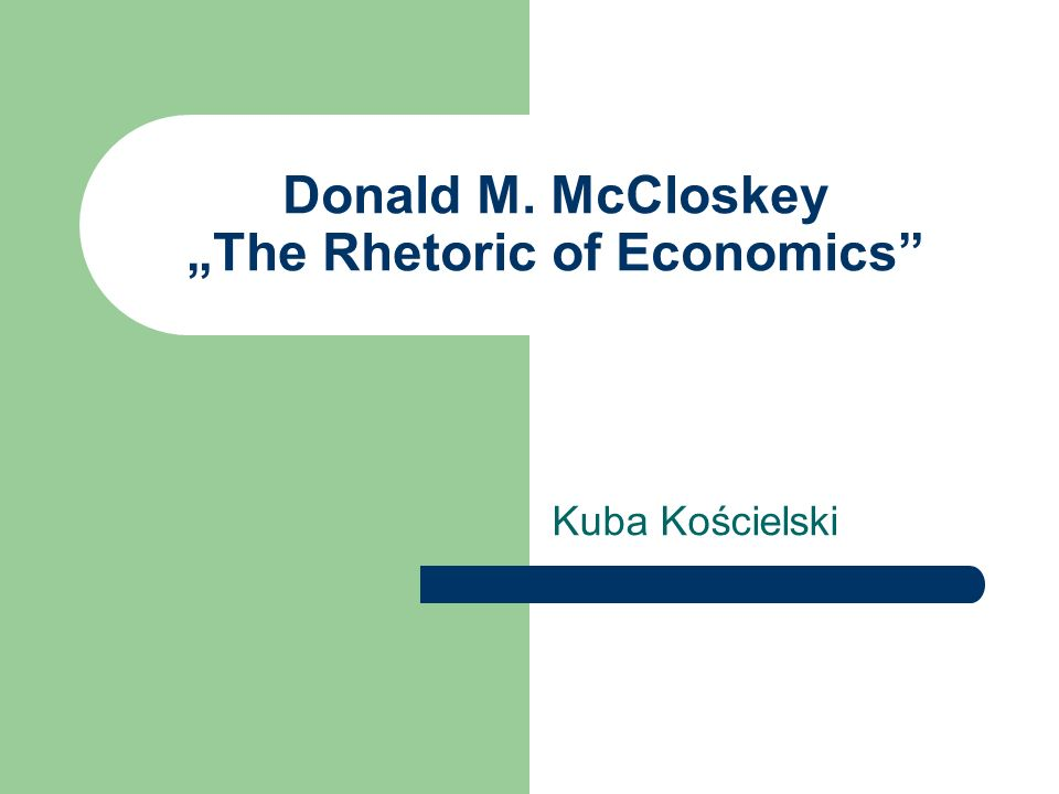 Donald M. McCloskey The Rhetoric of Economics Kuba Kościelski