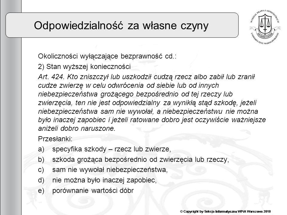 10 Odpowiedzialność za własne czyny Okoliczności wyłączające bezprawność cd.: 2) Stan wyższej konieczności Art. 424. Kto zniszczył lub uszkodził cudzą