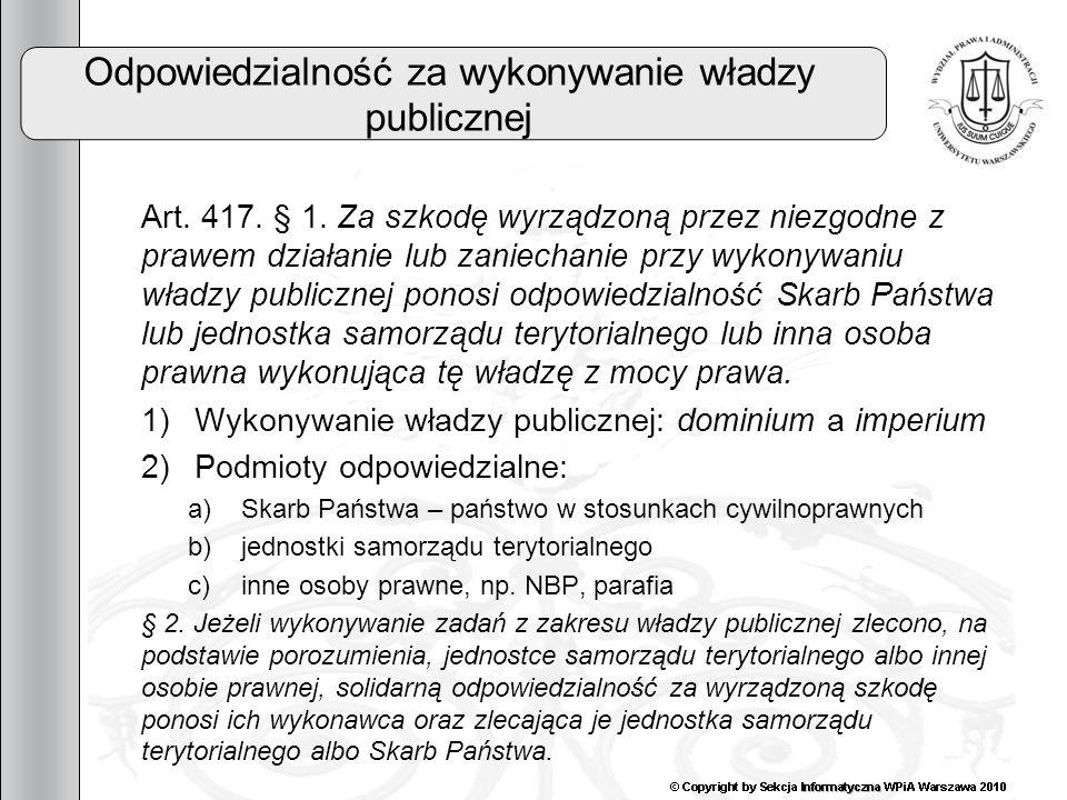 20 Odpowiedzialność za wykonywanie władzy publicznej Art. 417. § 1. Za szkodę wyrządzoną przez niezgodne z prawem działanie lub zaniechanie przy wykon