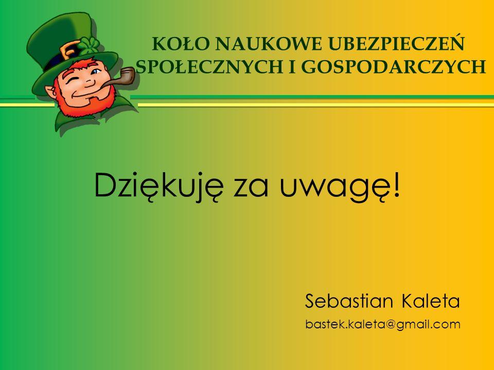 Dziękuję za uwagę! Sebastian Kaleta bastek.kaleta@gmail.com KOŁO NAUKOWE UBEZPIECZEŃ SPOŁECZNYCH I GOSPODARCZYCH
