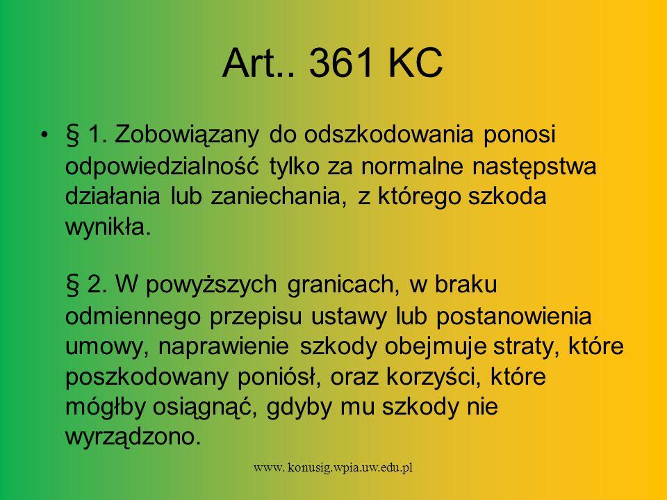 Art.. 361 KC § 1. Zobowiązany do odszkodowania ponosi odpowiedzialność tylko za normalne następstwa działania lub zaniechania, z którego szkoda wynikł