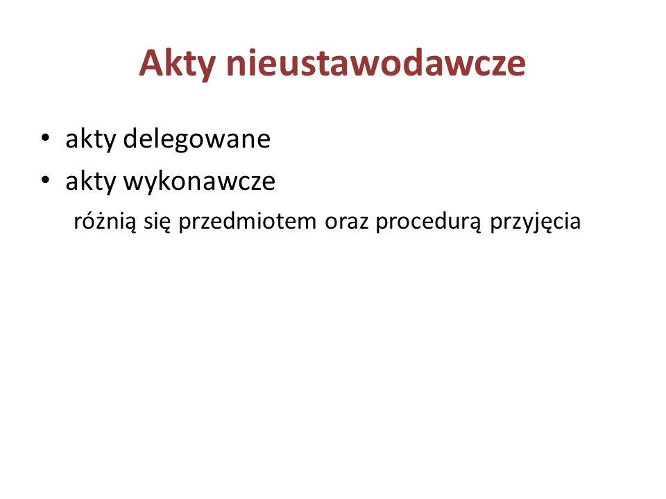 Akty nieustawodawcze akty delegowane akty wykonawcze różnią się przedmiotem oraz procedurą przyjęcia