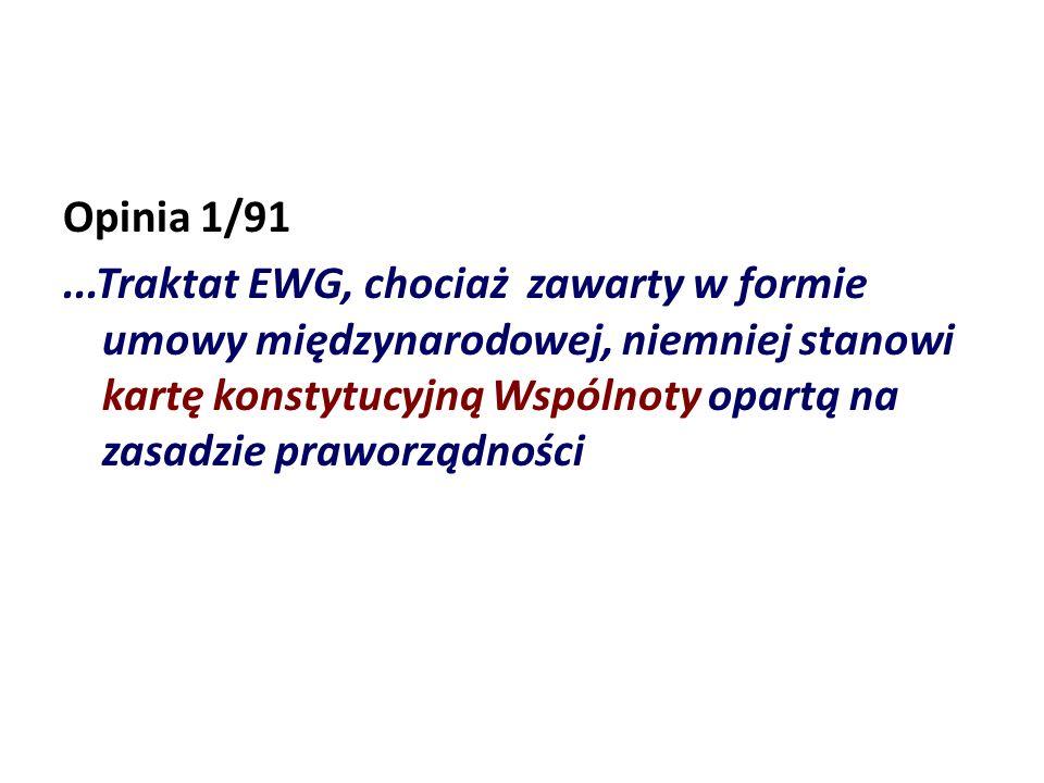 Opinia 1/91...Traktat EWG, chociaż zawarty w formie umowy międzynarodowej, niemniej stanowi kartę konstytucyjną Wspólnoty opartą na zasadzie praworząd