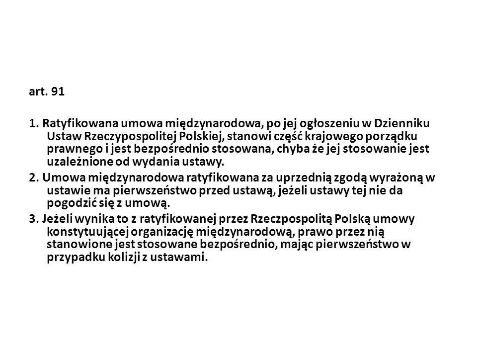 art. 91 1. Ratyfikowana umowa międzynarodowa, po jej ogłoszeniu w Dzienniku Ustaw Rzeczypospolitej Polskiej, stanowi część krajowego porządku prawnego