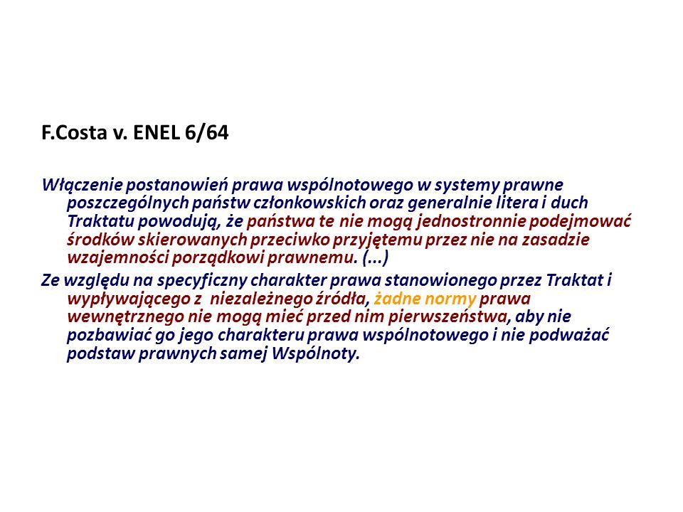 F.Costa v. ENEL 6/64 Włączenie postanowień prawa wspólnotowego w systemy prawne poszczególnych państw członkowskich oraz generalnie litera i duch Trak