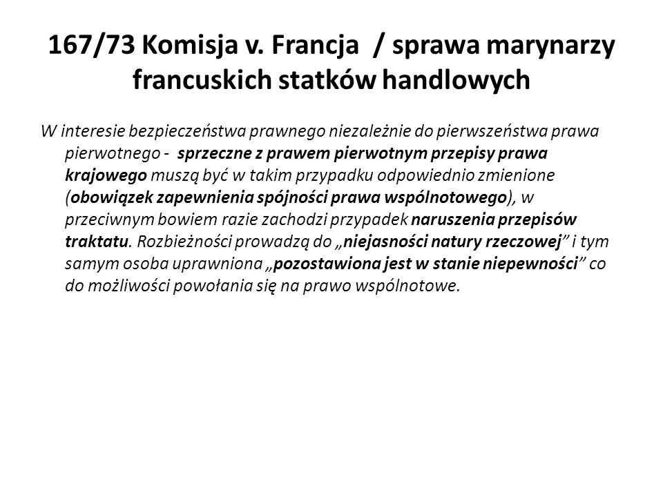 167/73 Komisja v. Francja / sprawa marynarzy francuskich statków handlowych W interesie bezpieczeństwa prawnego niezależnie do pierwszeństwa prawa pie
