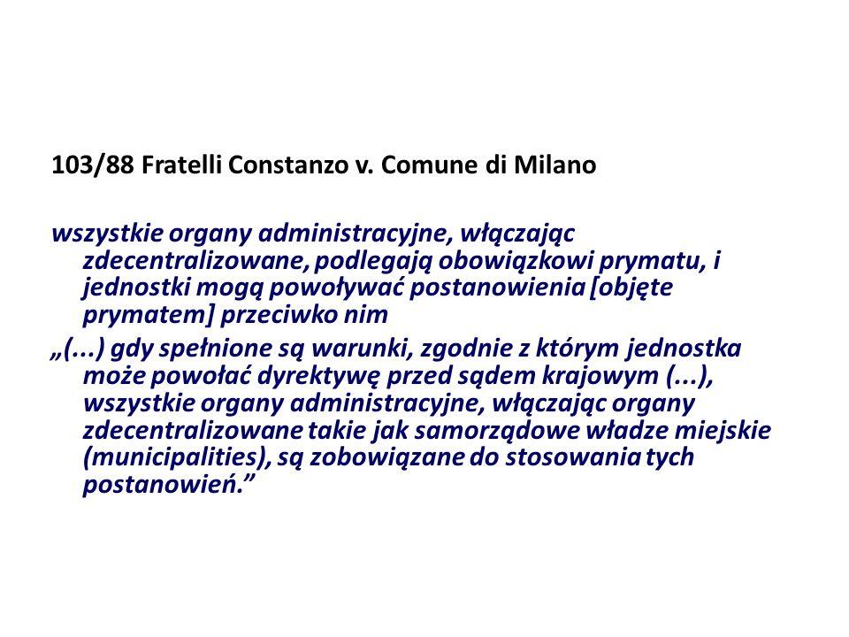 103/88 Fratelli Constanzo v. Comune di Milano wszystkie organy administracyjne, włączając zdecentralizowane, podlegają obowiązkowi prymatu, i jednostk