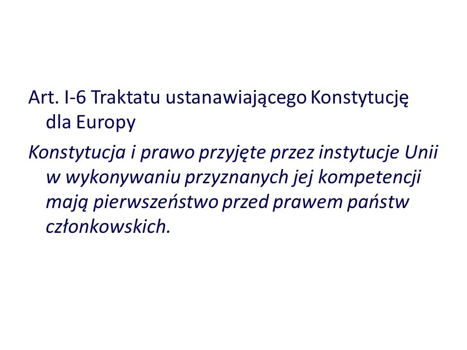 Art. I-6 Traktatu ustanawiającego Konstytucję dla Europy Konstytucja i prawo przyjęte przez instytucje Unii w wykonywaniu przyznanych jej kompetencji