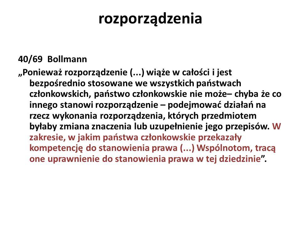 rozporządzenia 40/69 Bollmann Ponieważ rozporządzenie (...) wiąże w całości i jest bezpośrednio stosowane we wszystkich państwach członkowskich, państ
