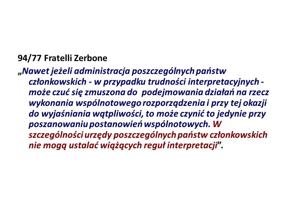 94/77 Fratelli Zerbone Nawet jeżeli administracja poszczególnych państw członkowskich - w przypadku trudności interpretacyjnych - może czuć się zmuszo