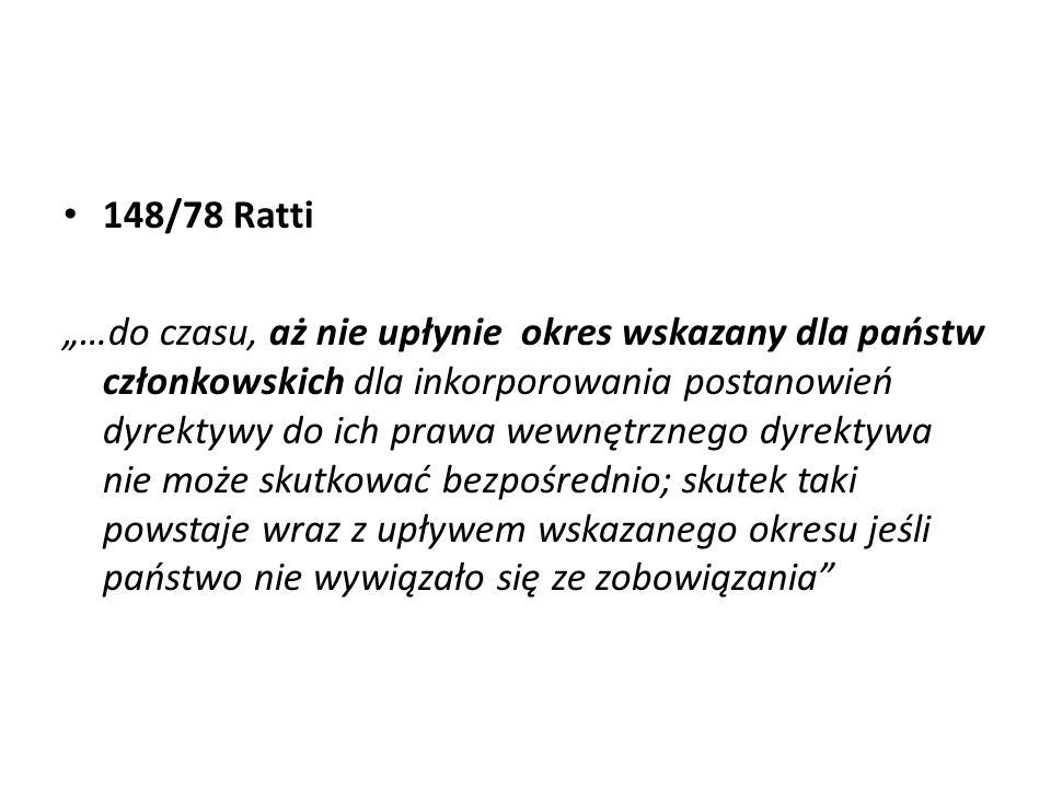 148/78 Ratti …do czasu, aż nie upłynie okres wskazany dla państw członkowskich dla inkorporowania postanowień dyrektywy do ich prawa wewnętrznego dyre