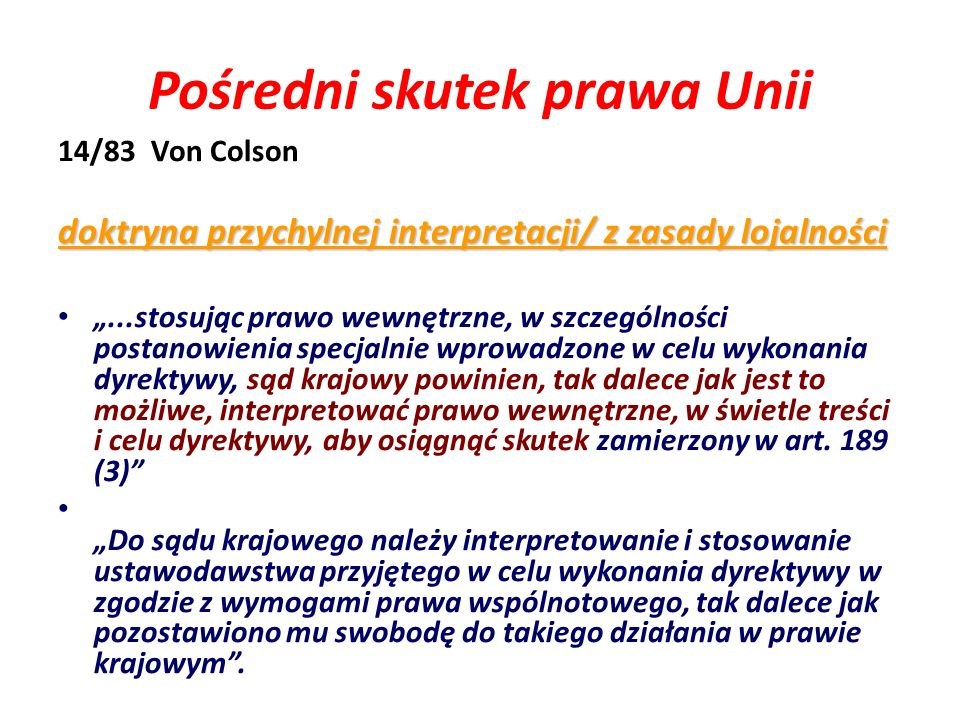 Pośredni skutek prawa Unii 14/83 Von Colson doktryna przychylnej interpretacji/ z zasady lojalności...stosując prawo wewnętrzne, w szczególności posta