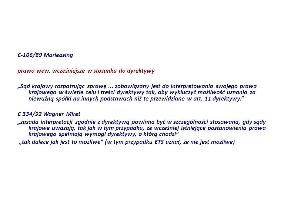 C-106/89 Marleasing prawo wew. wcześniejsze w stosunku do dyrektywy Sąd krajowy rozpatrując sprawę... zobowiązany jest do interpretowania swojego praw