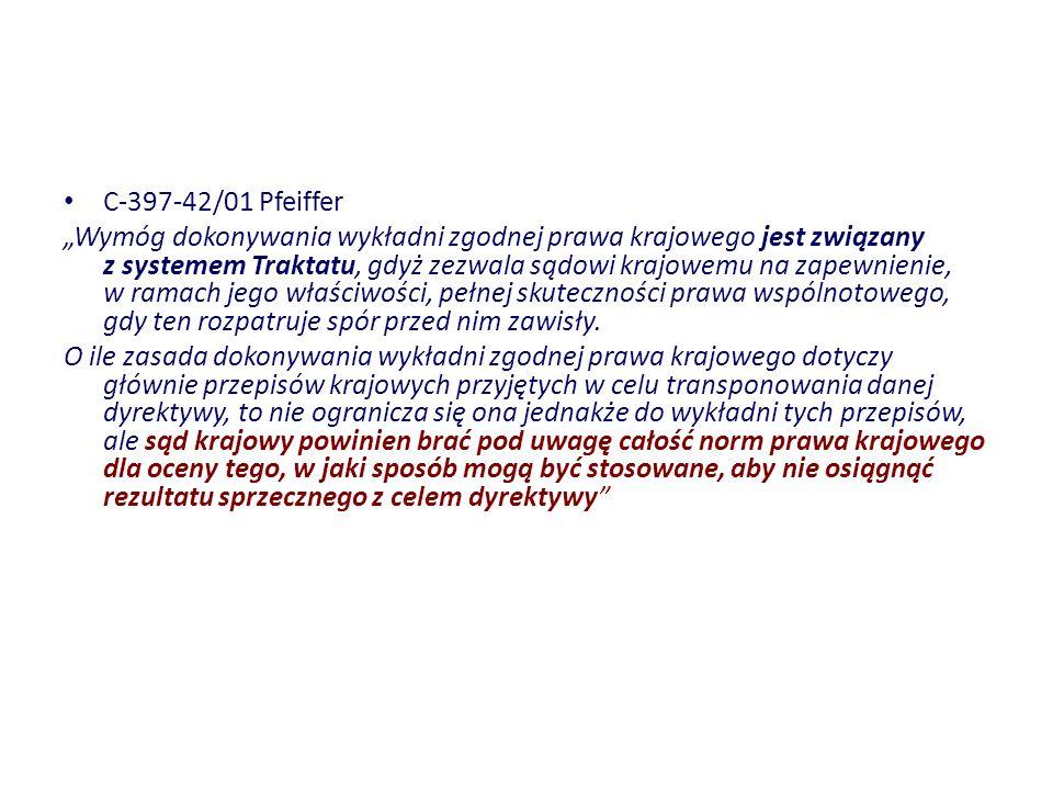 C-397-42/01 Pfeiffer Wymóg dokonywania wykładni zgodnej prawa krajowego jest związany z systemem Traktatu, gdyż zezwala sądowi krajowemu na zapewnieni