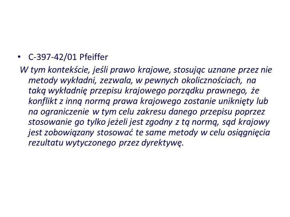 C-397-42/01 Pfeiffer W tym kontekście, jeśli prawo krajowe, stosując uznane przez nie metody wykładni, zezwala, w pewnych okolicznościach, na taką wyk