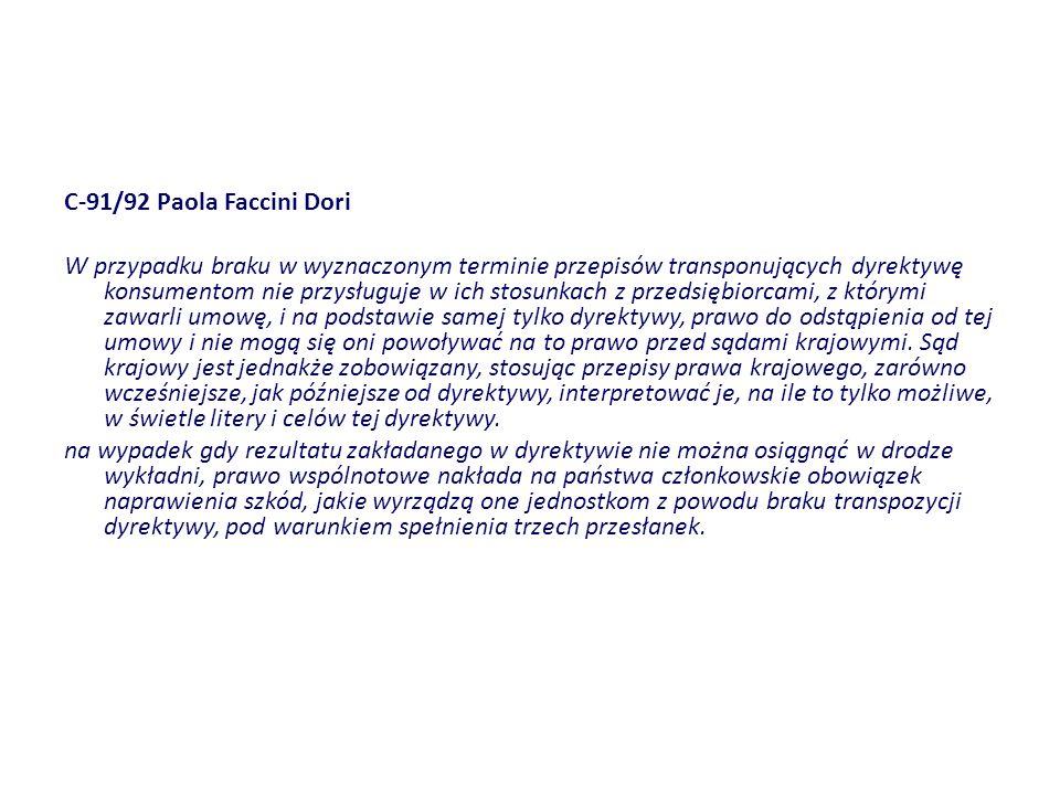 C 91/92 Paola Faccini Dori W przypadku braku w wyznaczonym terminie przepisów transponujących dyrektywę konsumentom nie przysługuje w ich stosunkach z