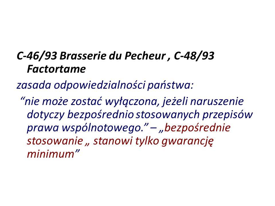 C-46/93 Brasserie du Pecheur, C-48/93 Factortame zasada odpowiedzialności państwa: nie może zostać wyłączona, jeżeli naruszenie dotyczy bezpośrednio s