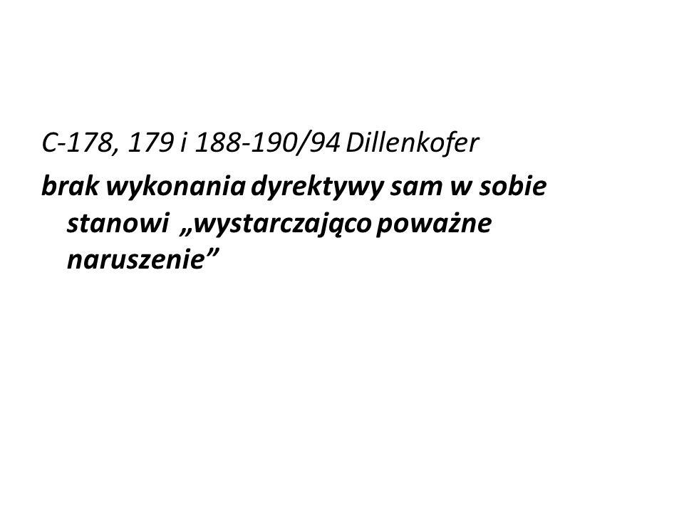 C-178, 179 i 188-190/94 Dillenkofer brak wykonania dyrektywy sam w sobie stanowi wystarczająco poważne naruszenie