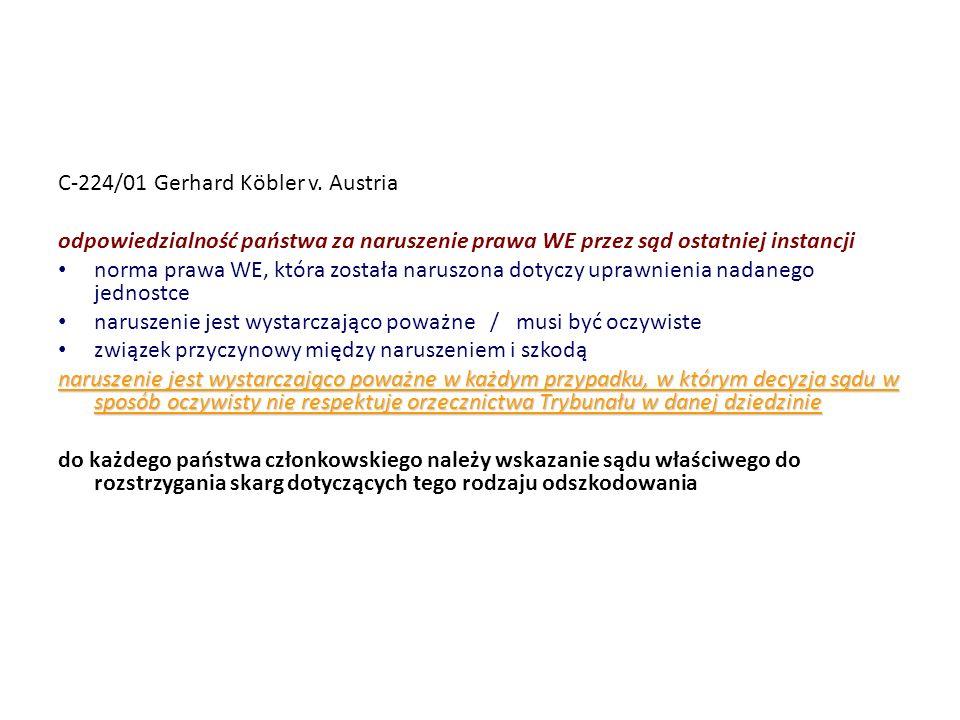 C-224/01 Gerhard Köbler v. Austria odpowiedzialność państwa za naruszenie prawa WE przez sąd ostatniej instancji norma prawa WE, która została naruszo