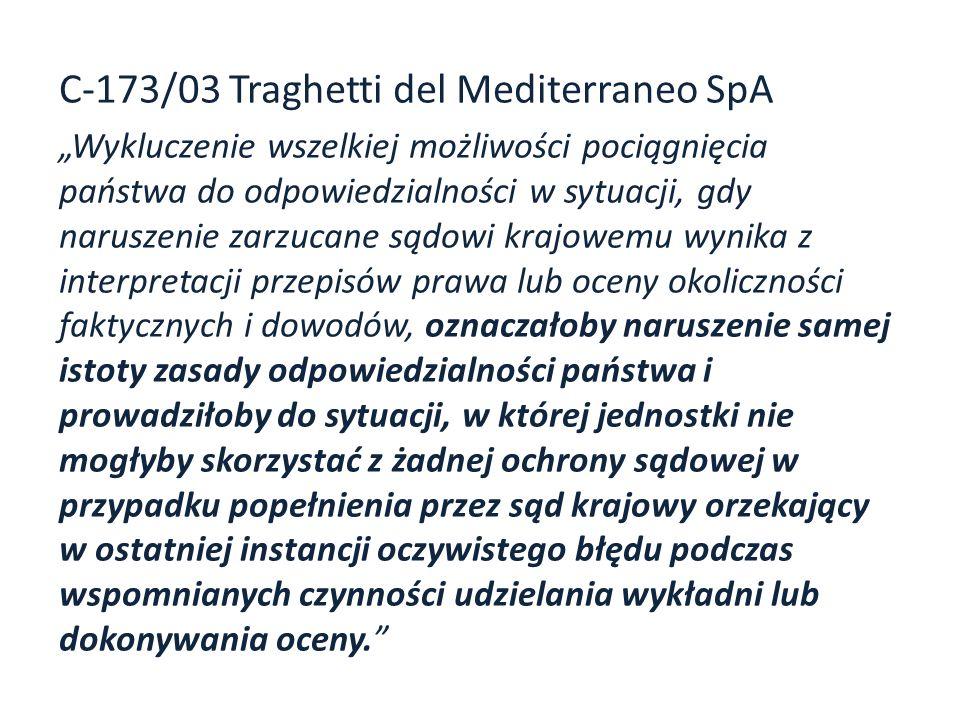 C-173/03 Traghetti del Mediterraneo SpA Wykluczenie wszelkiej możliwości pociągnięcia państwa do odpowiedzialności w sytuacji, gdy naruszenie zarzucan