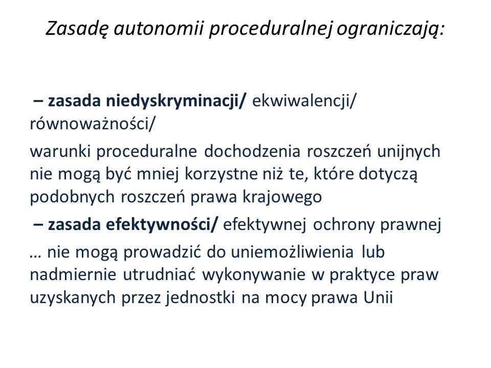 Zasadę autonomii proceduralnej ograniczają: – zasada niedyskryminacji/ ekwiwalencji/ równoważności/ warunki proceduralne dochodzenia roszczeń unijnych