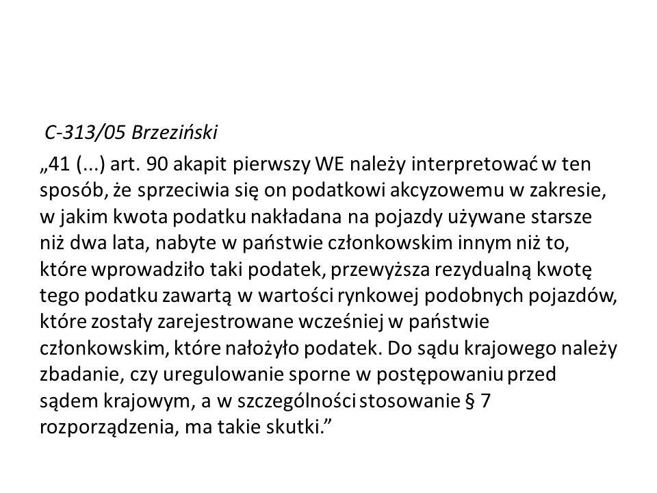 C-313/05 Brzeziński 41 (...) art. 90 akapit pierwszy WE należy interpretować w ten sposób, że sprzeciwia się on podatkowi akcyzowemu w zakresie, w jak